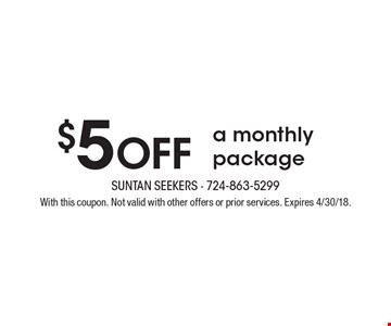 $5 Off a monthly package. With this coupon. Not valid with other offers or prior services. Expires 4/30/18.