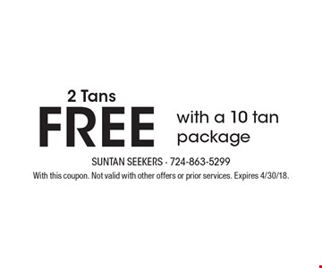 2 FREE TANS with a 10 tan package. With this coupon. Not valid with other offers or prior services. Expires 4/30/18.