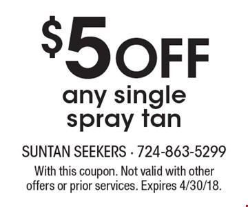 $5 Off any single spray tan. With this coupon. Not valid with other offers or prior services. Expires 4/30/18.