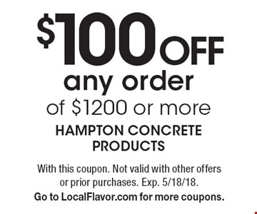 $100 Off any order of $1200 or more. With this coupon. Not valid with other offers or prior purchases. Exp. 5/18/18. Go to LocalFlavor.com for more coupons.