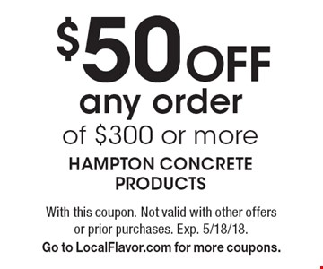 $50 Off any order of $300 or more. With this coupon. Not valid with other offers or prior purchases. Exp. 5/18/18. Go to LocalFlavor.com for more coupons.
