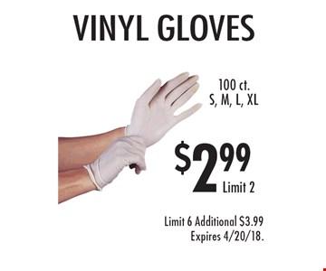 $$2.99 vinyl gloves. 100 ct. S, M, L, XL. Limit 6. Additional $3.99. Expires 4/20/18.