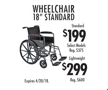 "Wheelchair 18"" standard. Standard $199, lightweight $299. Expires 4/20/18."