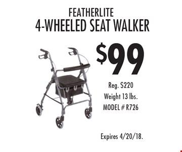 Featherlite 4-wheeled seat walker $99. Reg. $220. Weight 13 lbs. MODEL # R726. Expires 4/20/18.