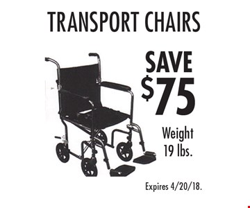 Save $75 transport chairs. Weight 19 lbs. Expires 4/20/18.
