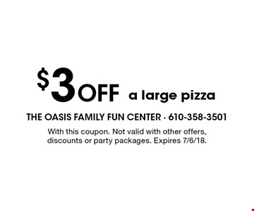 $3 Off a large pizza. With this coupon. Not valid with other offers, discounts or party packages. Expires 7/6/18.