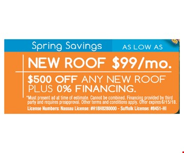 Plus 0% Financing.  New roof as low as $99/mo. Must present ad at time of estimate. Cannot be combined. Financing provided by third party and requires preapproval. Other terms and conditions apply.