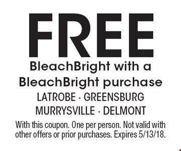 Free BleachBright with a BleachBright purchase. With this coupon. One per person. Not valid with other offers or prior purchases. Expires 5/13/18.