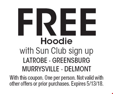 Free Hoodie with Sun Club sign up. With this coupon. One per person. Not valid with other offers or prior purchases. Expires 5/13/18.