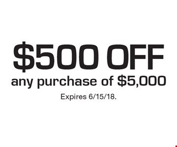 $500 off any purchase of $5,000. Expires 6/15/18.