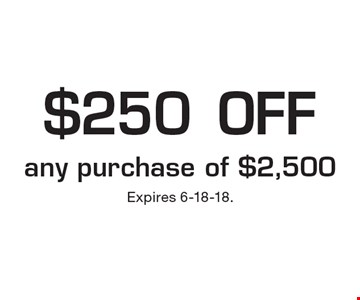 $250 off any purchase of $2,500. Expires 6-18-18.