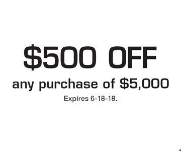 $500 off any purchase of $5,000. Expires 6-18-18.