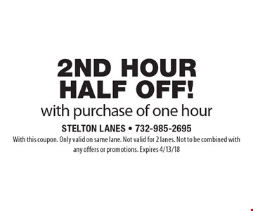 2nd hour half off! With purchase of one hour. With this coupon. Only valid on same lane. Not valid for 2 lanes. Not to be combined with any offers or promotions. Expires 4/13/18