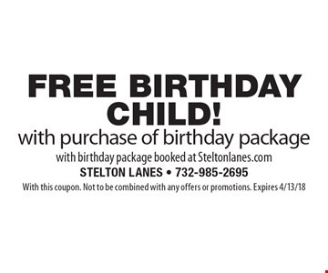FREE BIRTHDAY CHILD! With purchase of birthday package with birthday package booked at Steltonlanes.com. With this coupon. Not to be combined with any offers or promotions. Expires 4/13/18