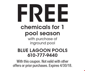 FREE chemicals for 1 pool season with purchase of inground pool. With this coupon. Not valid with other offers or prior purchases. Expires 4/30/18.