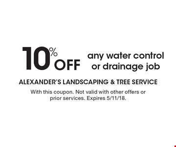 10% Off any water control or drainage job. With this coupon. Not valid with other offers or prior services. Expires 5/11/18.