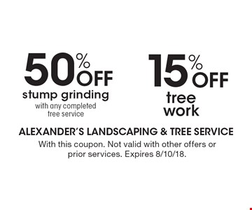50% Off stump grinding with any completed tree service OR 15% Off tree work. With this coupon. Not valid with other offers or prior services. Expires 8/10/18.