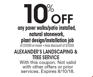 10% Off any paver walks/patio installed, natural stonework, plant design/installation job of $1000 or more - max discount of $1000. With this coupon. Not valid with other offers or prior services. Expires 8/10/18.