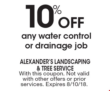 10% Off any water control or drainage job. With this coupon. Not valid with other offers or prior services. Expires 8/10/18.