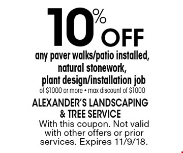 10% Off any paver walks/patio installed, natural stonework, plant design/installation job of $1000 or more. Max discount of $1000. With this coupon. Not valid with other offers or prior services. Expires 11/9/18.