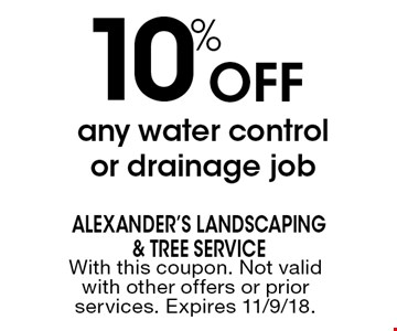 10% Off any water control or drainage job. With this coupon. Not valid with other offers or prior services. Expires 11/9/18.