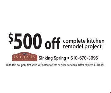 $500 off complete kitchen remodel project. With this coupon. Not valid with other offers or prior services. Offer expires 4-30-18.