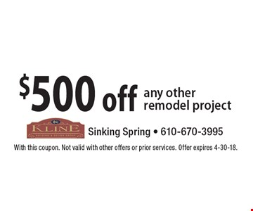 $500 off any other remodel project. With this coupon. Not valid with other offers or prior services. Offer expires 4-30-18.