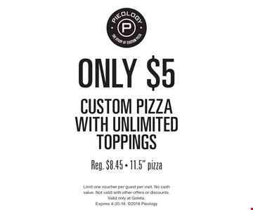 Only $5 custom pizza with unlimited toppings. Reg. $8.45.11.5