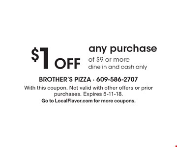 $1 Off any purchase of $9 or more. Dine in and cash only. With this coupon. Not valid with other offers or prior purchases. Expires 5-11-18. Go to LocalFlavor.com for more coupons.