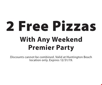2 Free Pizzas With Any Weekend Premier Party. Discounts cannot be combined. Valid at Huntington Beach location only. Expires 12/31/19.