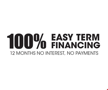 100% EASY TERM FINANCING. 12 months no interest, no payments.