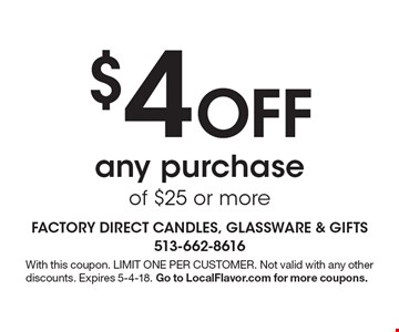 $4 Off any purchase of $25 or more. With this coupon. LIMIT ONE PER CUSTOMER. Not valid with any other discounts. Expires 5-4-18. Go to LocalFlavor.com for more coupons.