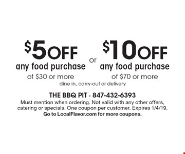 $5 OFF any food purchase of $30 or more or $10 OFF any food purchase of $70 or more. dine in, carry-out or delivery. Must mention when ordering. Not valid with any other offers, catering or specials. One coupon per customer. Expires 1/4/19. Go to LocalFlavor.com for more coupons.