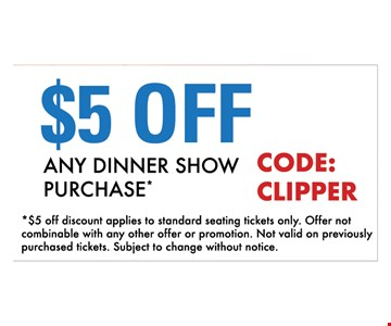 $5 off any dinner show purchase