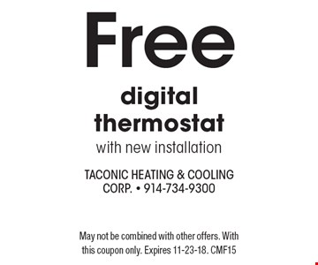 Free digital thermostat with new installation. May not be combined with other offers. With this coupon only. Expires 11-23-18. CMF15