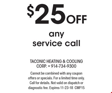 $25 Off any service call. Cannot be combined with any coupon offers or specials. For a limited time only. Call for details. Not valid on dispatch or diagnostic fee. Expires 11-23-18CMF15
