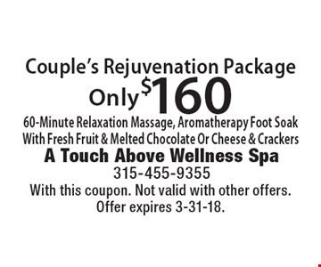 Only $160 Couple's Rejuvenation Package. 60-Minute Relaxation Massage, Aromatherapy Foot Soak With Fresh Fruit & Melted Chocolate Or Cheese & Crackers. With this coupon. Not valid with other offers. Offer expires 3-31-18.