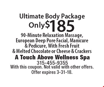Only $185 Ultimate Body Package. 90-Minute Relaxation Massage, European Deep Pore Facial, Manicure & Pedicure, With Fresh Fruit & Melted Chocolate or Cheese & Crackers. With this coupon. Not valid with other offers. Offer expires 3-31-18.