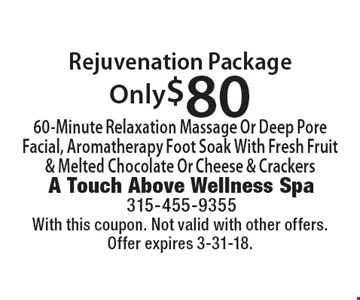 Only $80 Rejuvenation Package, 60-Minute Relaxation Massage Or Deep Pore Facial, Aromatherapy Foot Soak With Fresh Fruit & Melted Chocolate Or Cheese & Crackers. With this coupon. Not valid with other offers. Offer expires 3-31-18.
