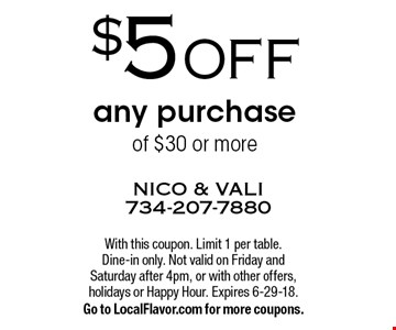 $5 off any purchase of $30 or more. With this coupon. Limit 1 per table. Dine-in only. Not valid on Friday and Saturday after 4pm, or with other offers, holidays or Happy Hour. Expires 6-29-18. Go to LocalFlavor.com for more coupons.