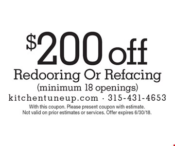$200 off Redooring Or Refacing (minimum 18 openings). With this coupon. Please present coupon with estimate.