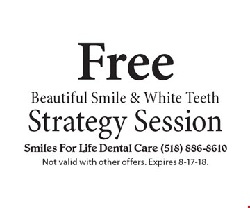 Free Beautiful Smile & White TeethStrategy Session. Not valid with other offers. Expires 8-17-18.