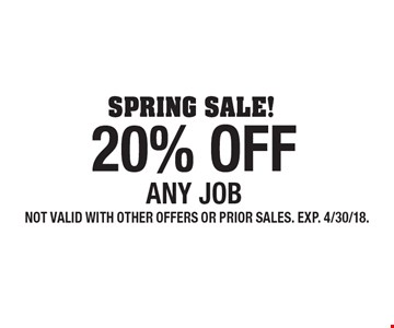 20% OFF ANY JOB. NOT VALID WITH OTHER OFFERS OR PRIOR SALES. EXP. 4/30/18.