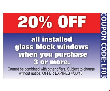 20% off all installed glass block windows when you purchase 3 or more.