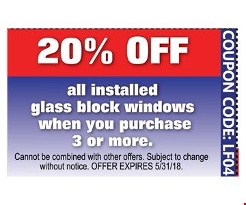 20% OFF all installed glass block windows when you purchase 3 or more. Code: LF04