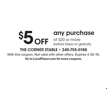 Off $5 any purchase of $20 or more before taxes or gratuity. With this coupon. Not valid with other offers. Expires 4-20-18. Go to LocalFlavor.com for more coupons.