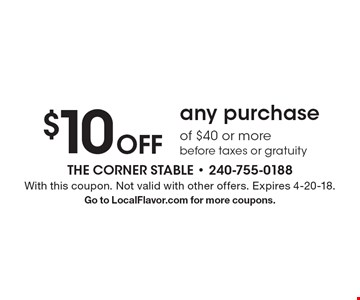 Off $10 any purchase of $40 or more before taxes or gratuity. With this coupon. Not valid with other offers. Expires 4-20-18. Go to LocalFlavor.com for more coupons.