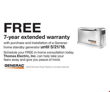 Free 7-year extended warranty. with purchase and installation of a Generac home standby generator until 5/21/18.
