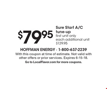 $79.95 Sure Start A/C tune-up first unit only each additional unit $129.95. With this coupon at time of estimate. Not valid with other offers or prior services. Expires 6-15-18. Go to LocalFlavor.com for more coupons.