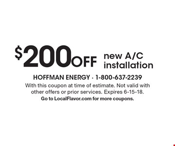 $200 Off new A/C installation. With this coupon at time of estimate. Not valid with other offers or prior services. Expires 6-15-18. Go to LocalFlavor.com for more coupons.